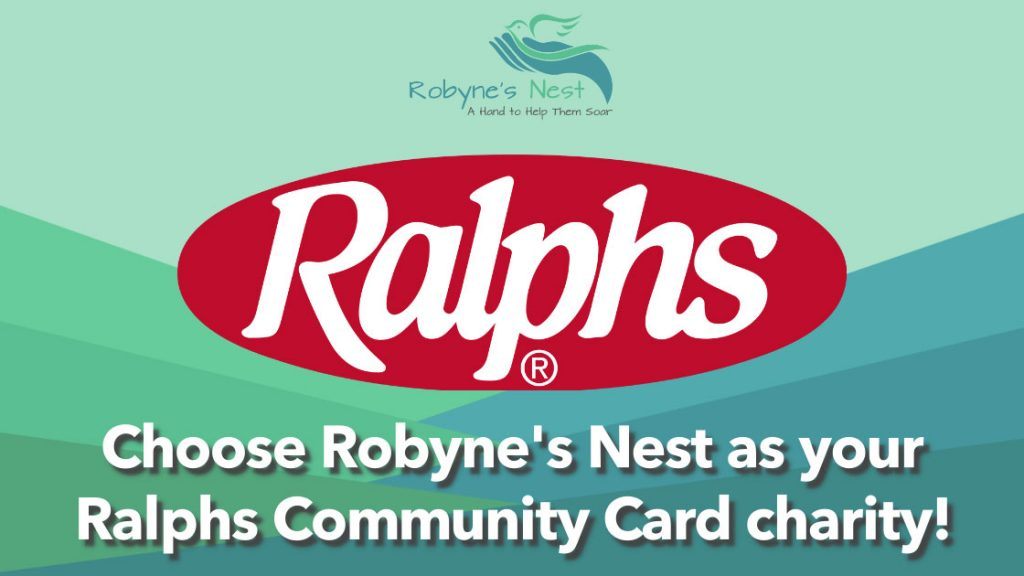 Have a Ralphs Rewards Card? You can enroll your card in the Community Rewards program and select Robyne's Nest as your chosen charity!